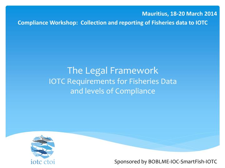the legal framework iotc requirements for fisheries data and levels of compliance n.