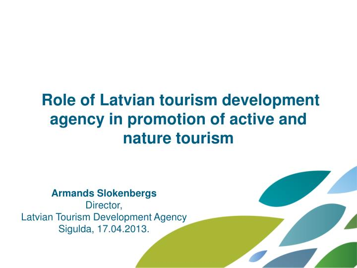 role of latvian tourism development agency in promotion of active and nature tourism n.
