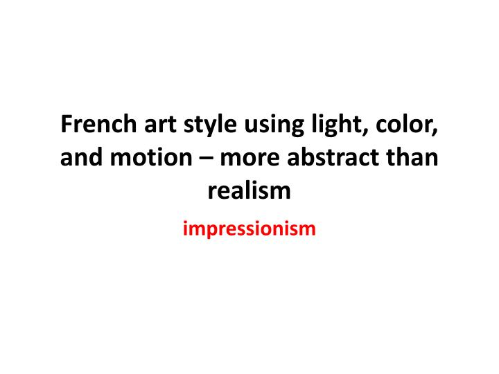 French art style using light, color, and motion – more abstract than realism