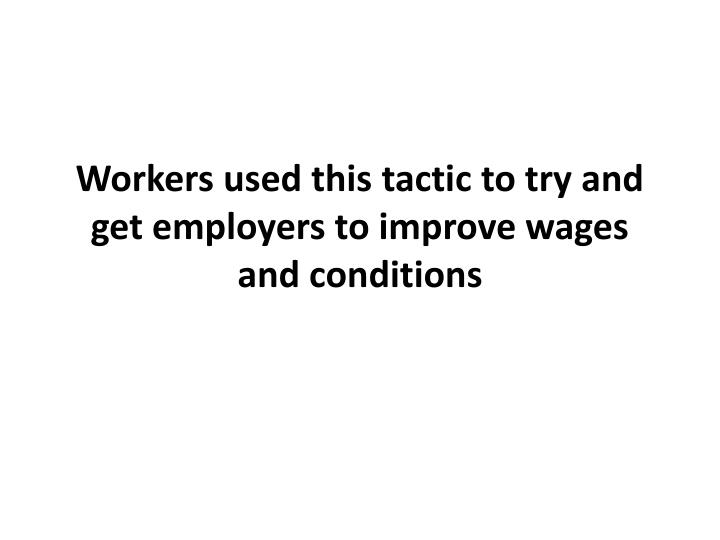 Workers used this tactic to try and get employers to improve wages and conditions