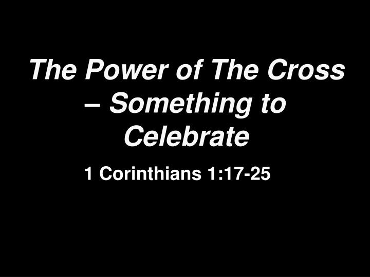 the power of the cross something to celebrate n.