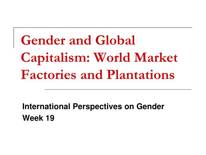 gender and glo bal capitalism world market factories and plantations n.
