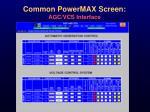 common powermax screen agc vcs interface