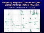frequency response characteristic frc example for large offshore ngl plant