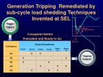 generation tripping remediated by sub cycle load shedding techniques invented at sel