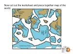 now cut out the worksheet and piece together map of the world