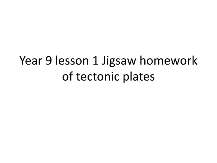 year 9 lesson 1 jigsaw homework of tectonic plates n.