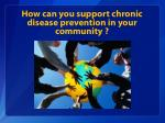 how can you support chronic disease prevention in your community