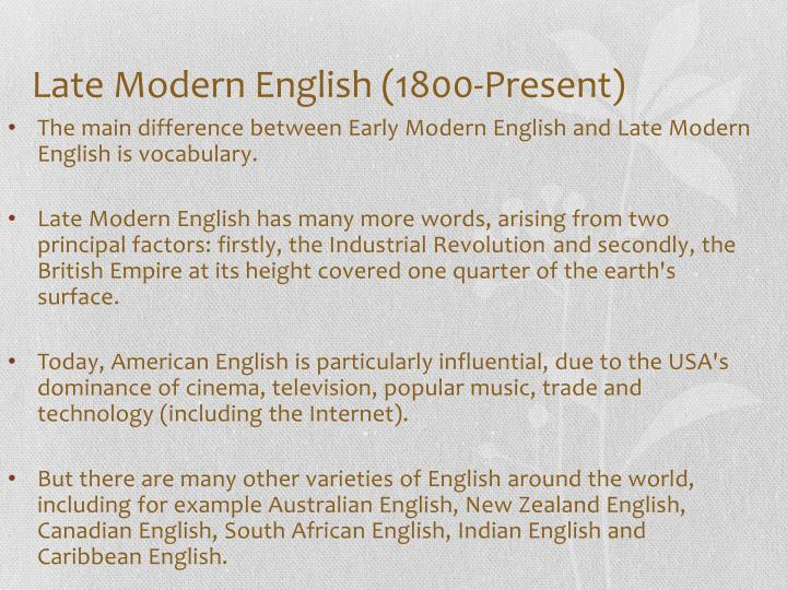 late modern english 1800 present Modern history, the modern period or 1945 that are immediately relevant to the present middle ages and time of the late enlightenment (1800.