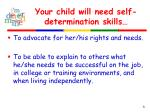 your child will need self determination skills
