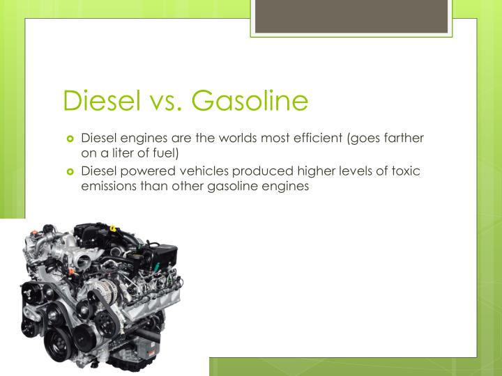 diesel vs gasoline essay I wonder if anyone thinks to themself, what the heck's diesel how's if different from gas i personally think that diesel is better than gasoline for traveling, but not for your wallet i am going to tell a few things about diesel, gas and why to.