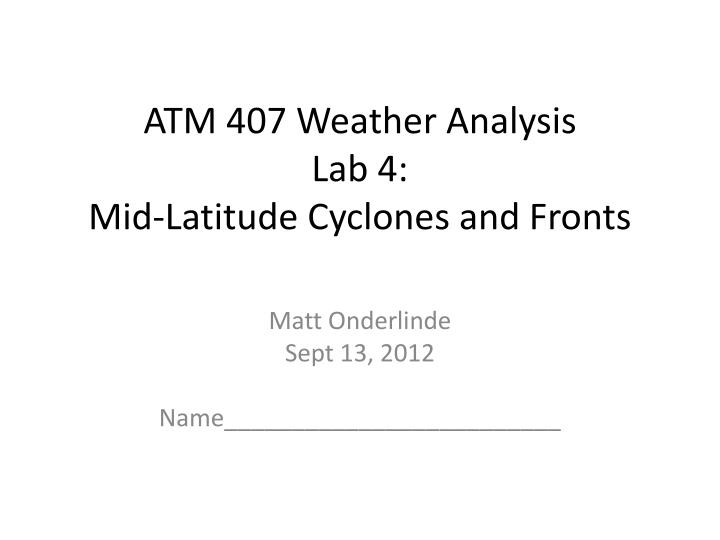 atm 407 weather analysis lab 4 mid latitude cyclones and fronts n.