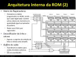 arquitetura interna da rom 2