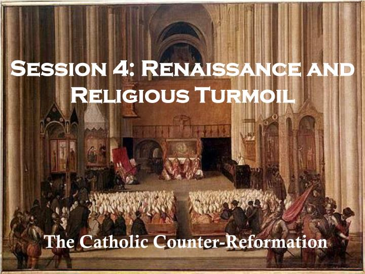session 4 renaissance and religious turmoil n.