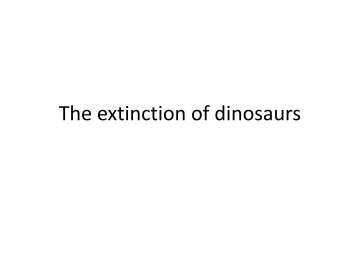the extinction of dinosaurs n.