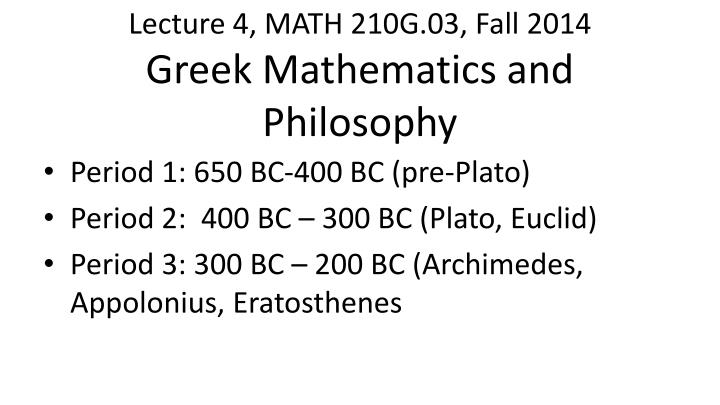 lecture 4 math 210g 03 fall 2014 greek mathematics and philosophy n.