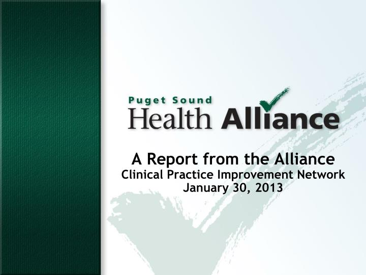 a report from the alliance clinical practice improvement network january 30 2013 n.