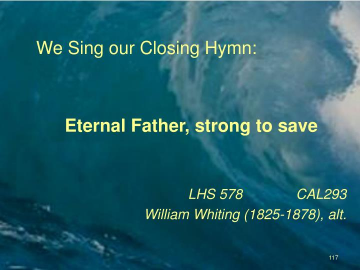We Sing our Closing Hymn: