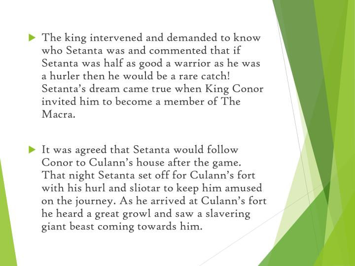 The king intervened and demanded to know who Setanta was