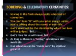 sobering celebratory certainties