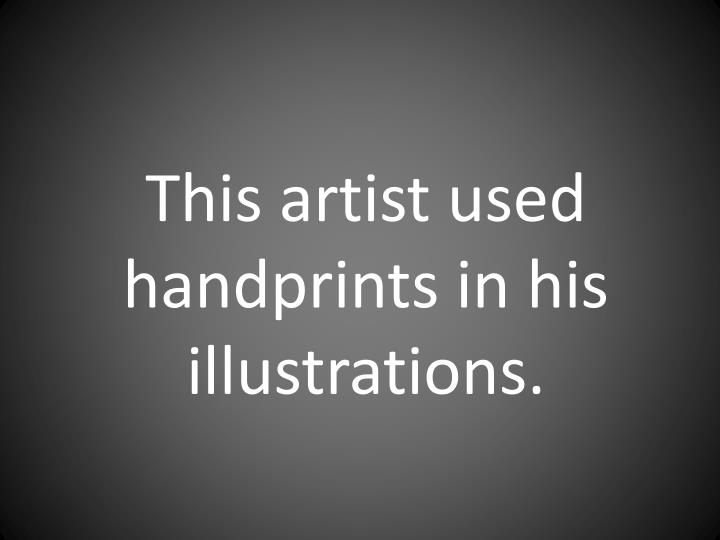 This artist used handprints in his illustrations.