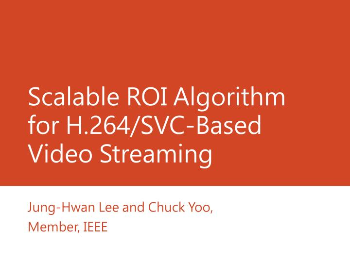 scalable roi algorithm for h 264 svc based video streaming n.