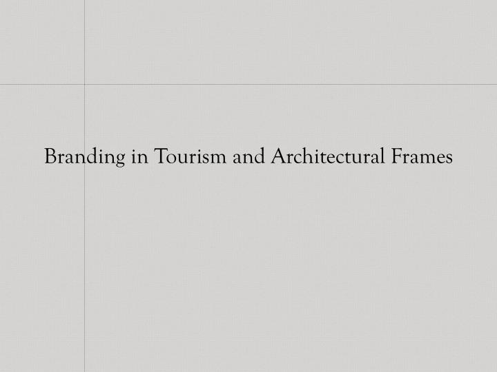 branding in tourism and architectural frames n.