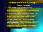 where the world is going great groups