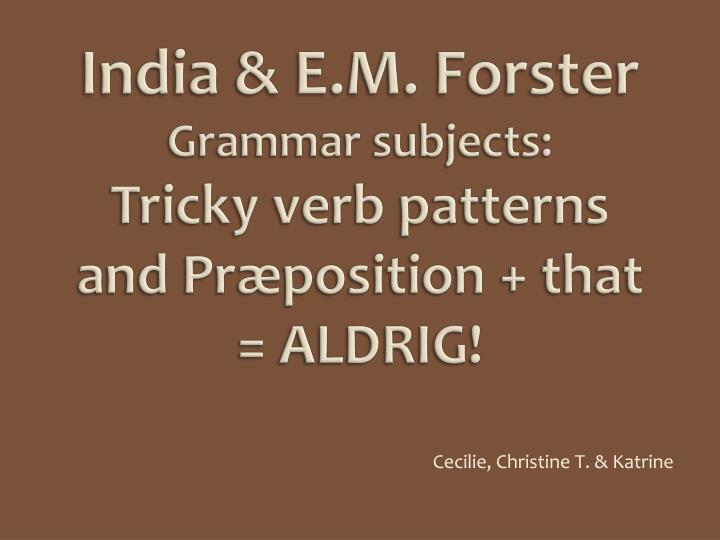 india e m forster grammar subjects tricky verb patterns and pr position that aldrig n.
