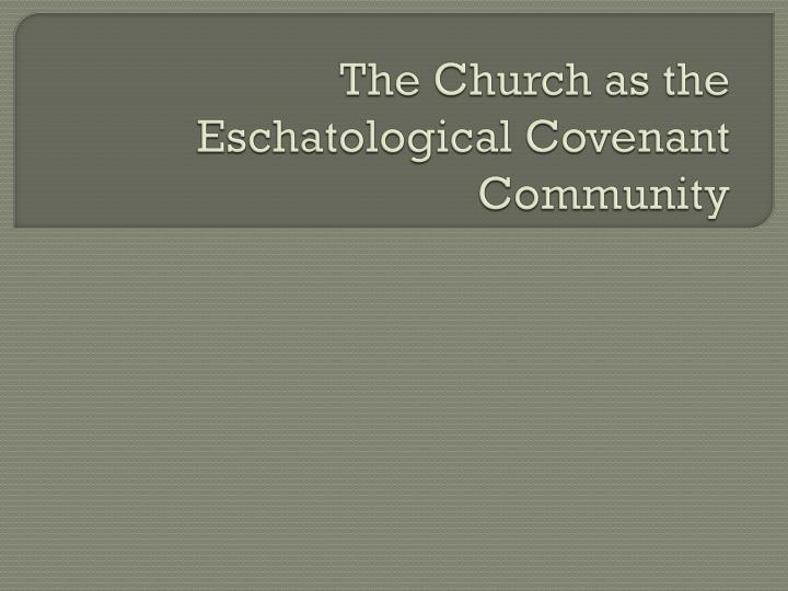 the church as the eschatological covenant community n.