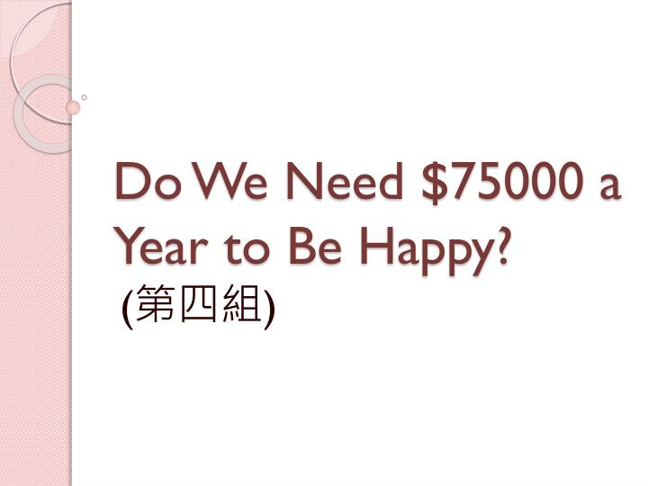 do we need 75000 a year to be happy n.