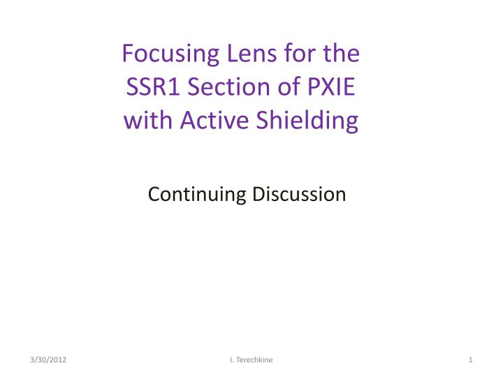 focusing lens for the ssr1 section of pxie with active shielding n.