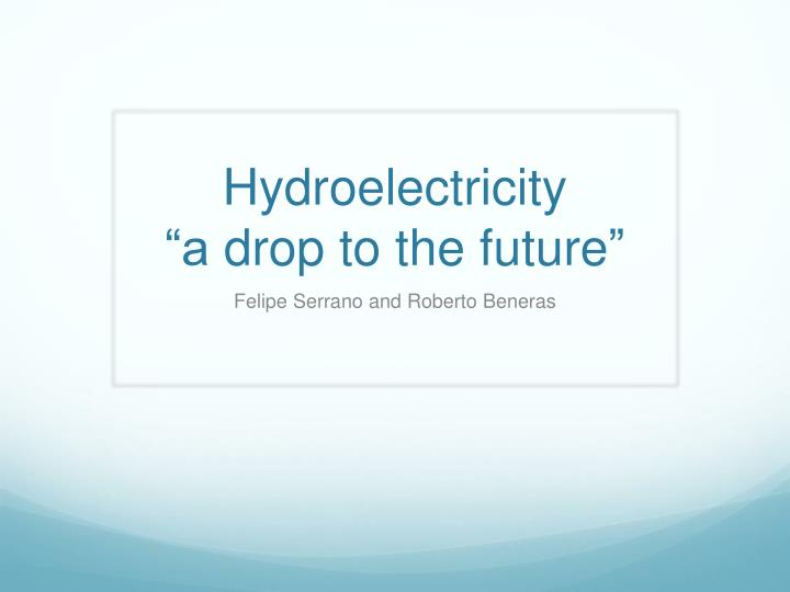 hydroelectricity a drop to the future n.