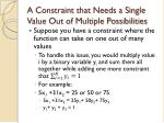 a constraint that needs a single value out of multiple possibilities