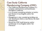 case study california manufacturing company cmc