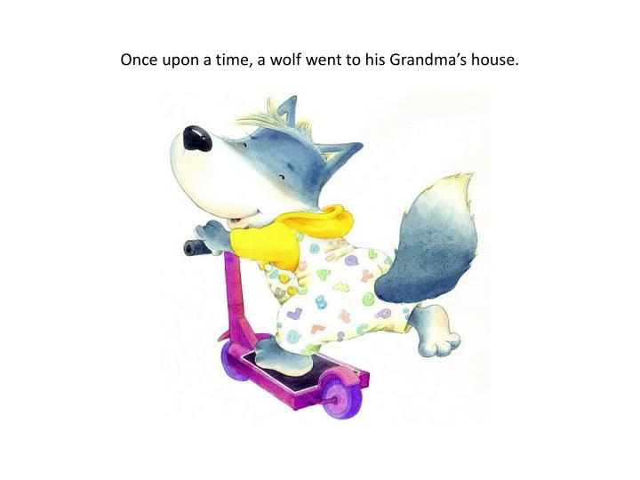 once upon a time a wolf went to his grandma s house n.