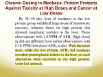 chronic dosing in monkeys protein protects against toxicity at high doses and cancer at low doses