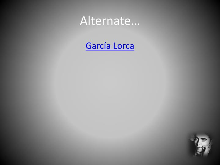 Alternate…