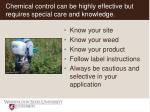 chemical control can be highly effective but requires special care and knowledge