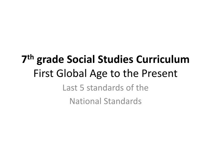 7 th grade social studies curriculum first global age to the present n.
