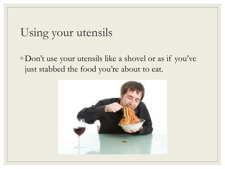 Using your utensils