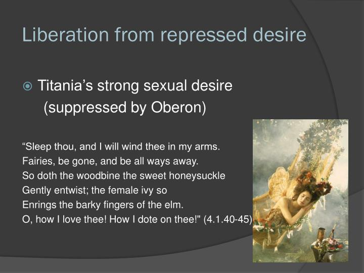 Liberation from repressed desire