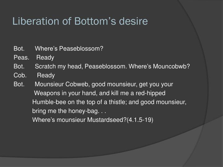 Liberation of Bottom's desire