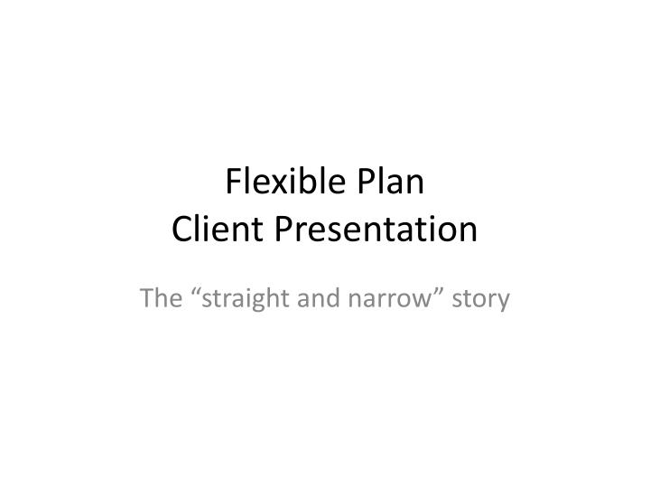 flexible plan client presentation n.