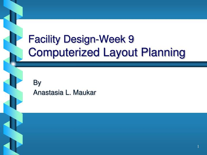 facility design week 9 computerized layout planning n.