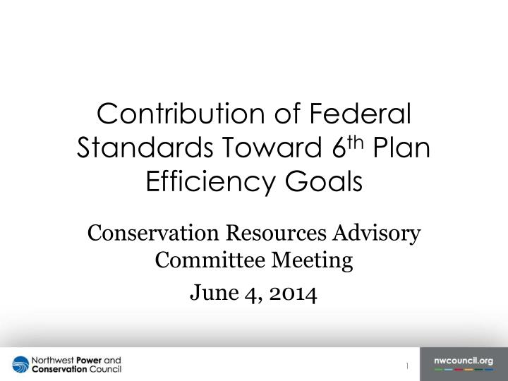 Contribution of federal standards toward 6 th plan efficiency goals
