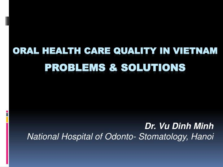 dr vu dinh minh national hospital of odonto stomatology hanoi n.