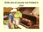 grills are of course not limited in size