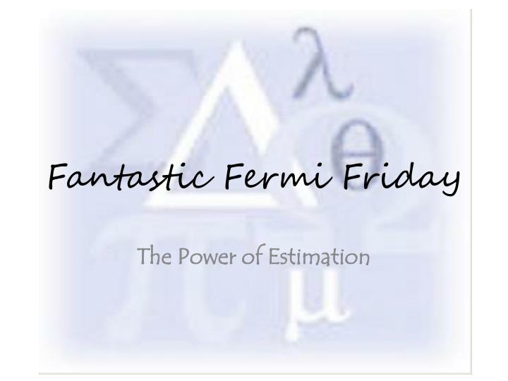 fantastic fermi friday