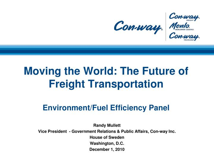 moving the world the future of freight transportation environment fuel efficiency panel n.